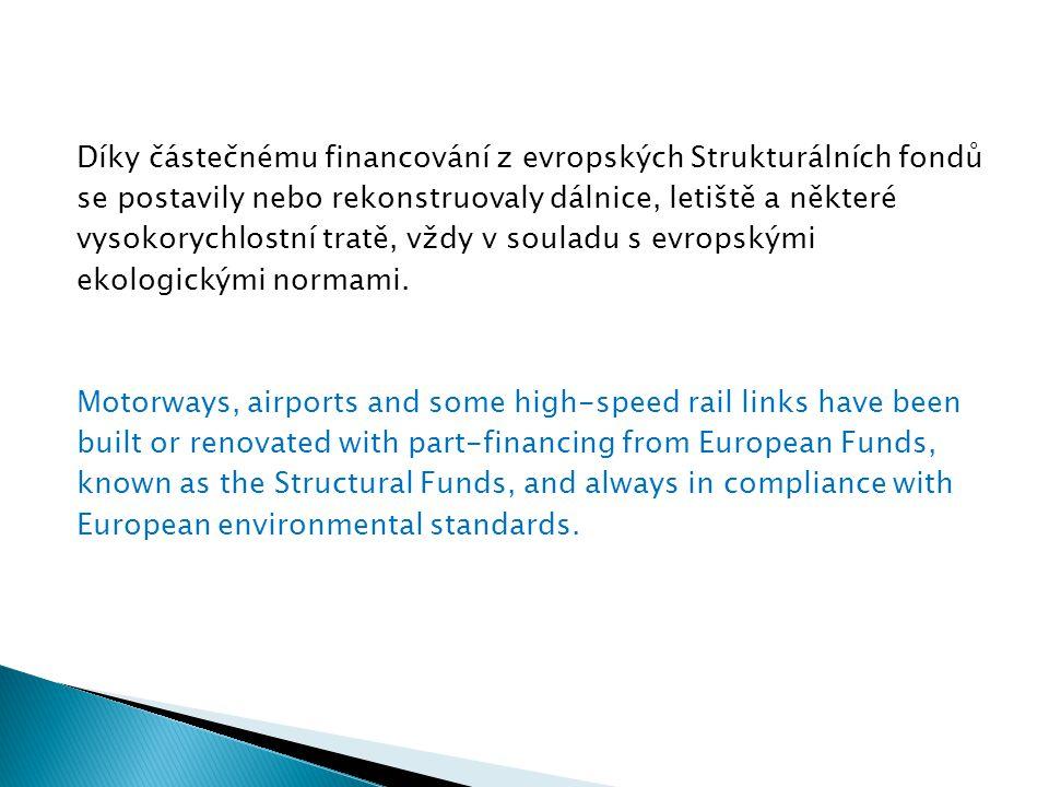 Díky částečnému financování z evropských Strukturálních fondů se postavily nebo rekonstruovaly dálnice, letiště a některé vysokorychlostní tratě, vždy v souladu s evropskými ekologickými normami.