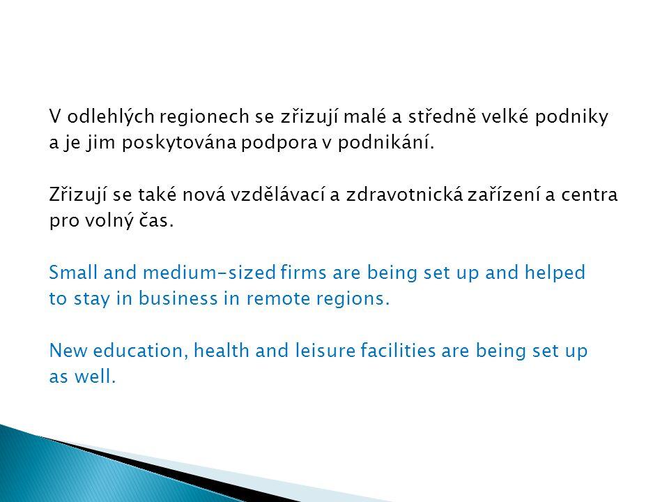 V odlehlých regionech se zřizují malé a středně velké podniky a je jim poskytována podpora v podnikání. Zřizují se také nová vzdělávací a zdravotnická