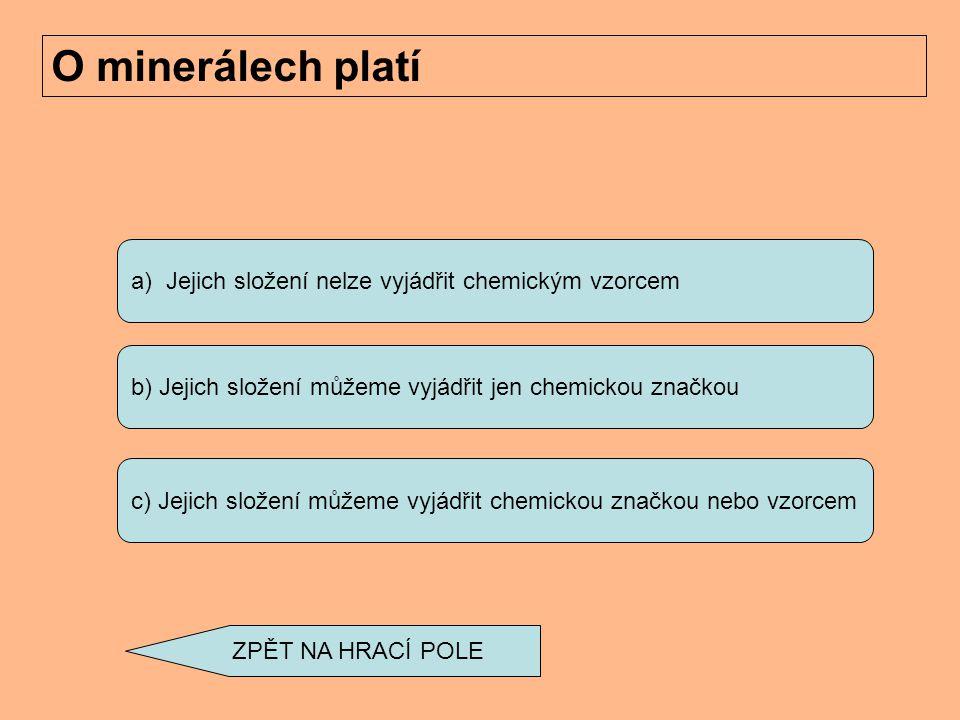 a) amorfní b) magmatické c) rozteklé Minerály, které netvoří krystaly se nazývají ZPĚT NA HRACÍ POLE