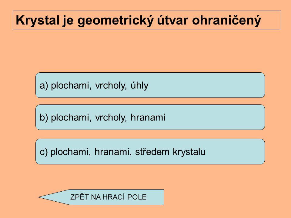 a) mineralogie b) petrologie c) inženýrská geologie K nejstarším geologickým vědám patří ZPĚT NA HRACÍ POLE
