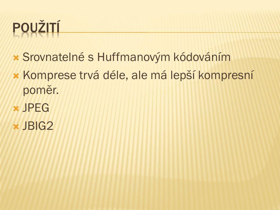  Srovnatelné s Huffmanovým kódováním  Komprese trvá déle, ale má lepší kompresní poměr.