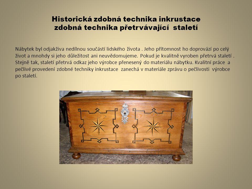 Historická zdobná technika inkrustace zdobná technika přetrvávající staletí Nábytek byl odjakživa nedílnou součástí lidského života. Jeho přítomnost h