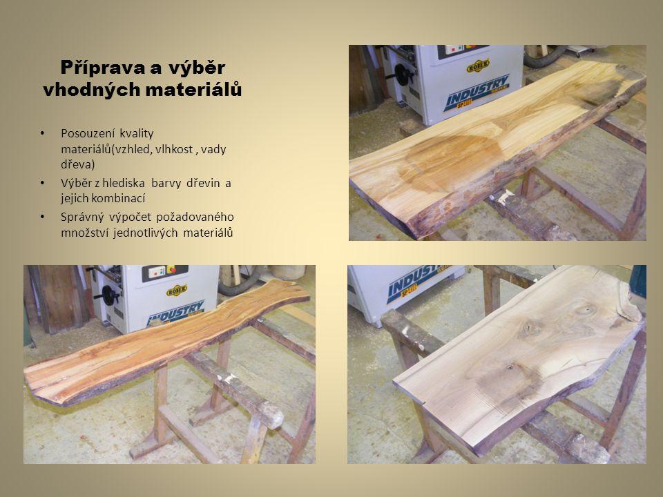 Příprava a výběr vhodných materiálů Posouzení kvality materiálů(vzhled, vlhkost, vady dřeva) Výběr z hlediska barvy dřevin a jejich kombinací Správný