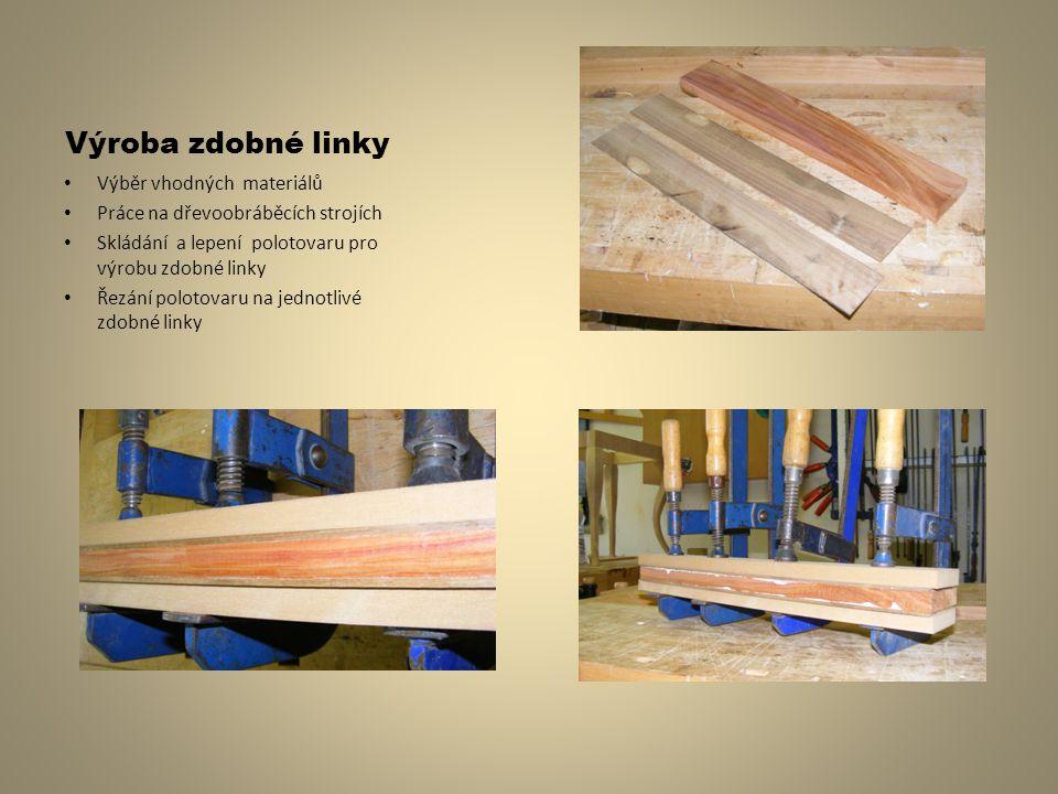 Výroba zdobné linky Výběr vhodných materiálů Práce na dřevoobráběcích strojích Skládání a lepení polotovaru pro výrobu zdobné linky Řezání polotovaru