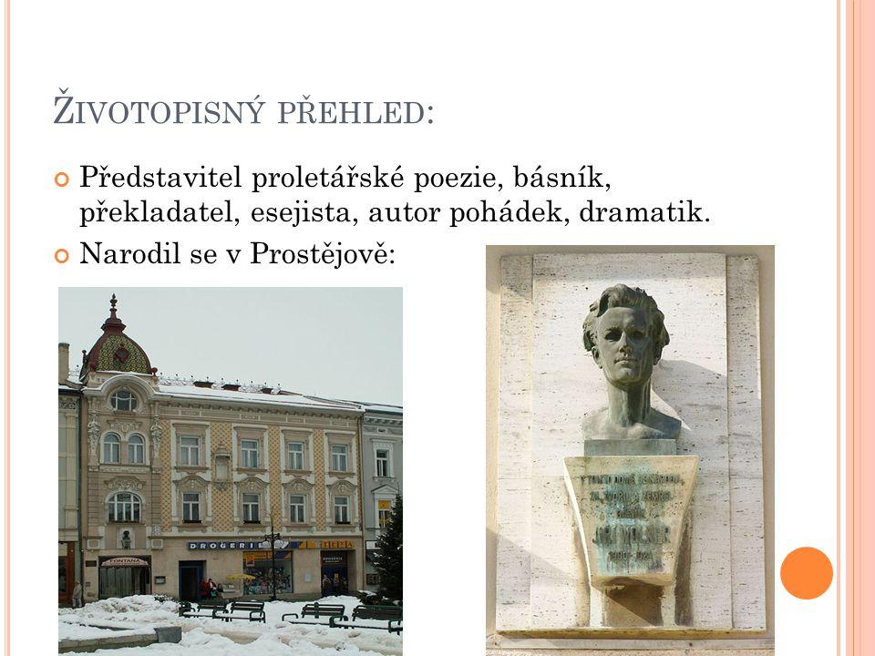 Ž IVOTOPISNÝ PŘEHLED : Představitel proletářské poezie, básník, překladatel, esejista, autor pohádek, dramatik.