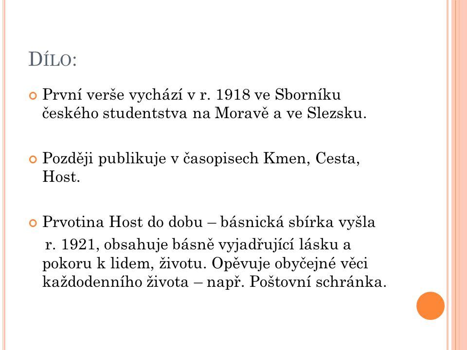 D ÍLO : První verše vychází v r. 1918 ve Sborníku českého studentstva na Moravě a ve Slezsku.