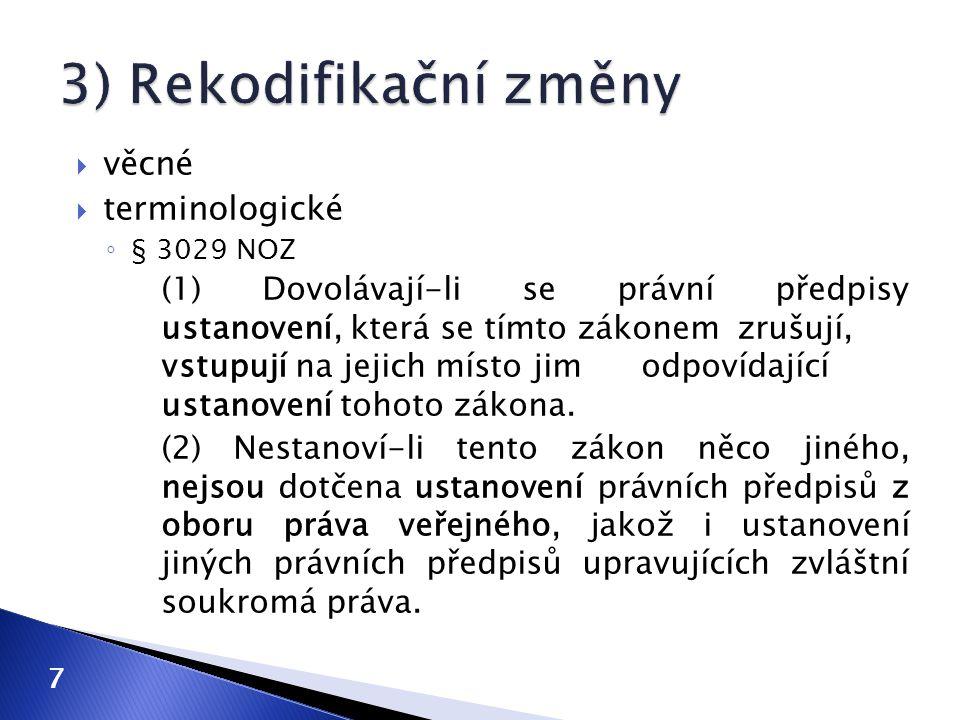  věcné  terminologické ◦ § 3029 NOZ (1) Dovolávají-li se právní předpisy ustanovení, která se tímto zákonem zrušují, vstupují na jejich místo jim od