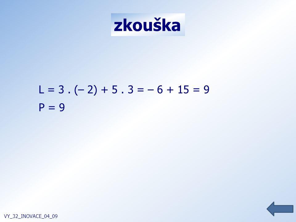 zkouška VY_32_INOVACE_04_09 L = 3. (– 2) + 5. 3 = – 6 + 15 = 9 P = 9