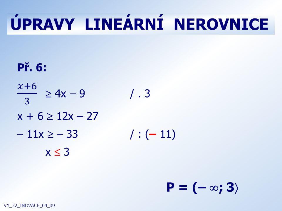 ÚPRAVY LINEÁRNÍ NEROVNICE VY_32_INOVACE_04_09 P = (–  ; 3 