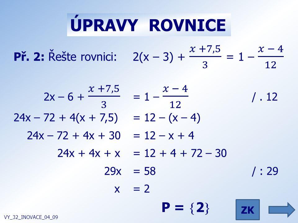 ÚPRAVY ROVNICE VY_32_INOVACE_04_09 P =  2  ZK