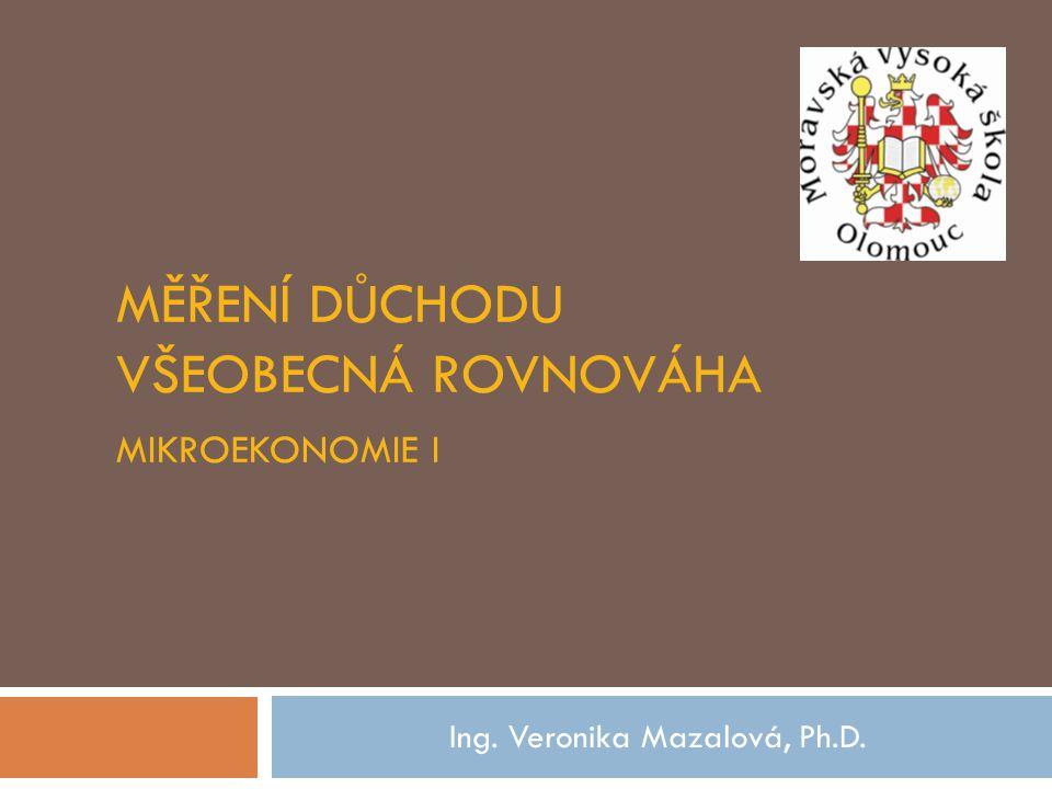 MĚŘENÍ DŮCHODU VŠEOBECNÁ ROVNOVÁHA MIKROEKONOMIE I Ing. Veronika Mazalová, Ph.D.