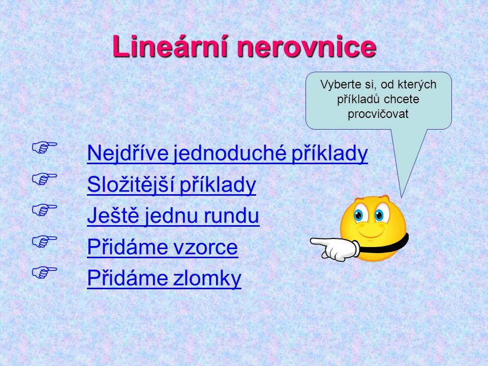 Lineární nerovnice  Nejdříve jednoduché příklady Nejdříve jednoduché příklady  Složitější příklady Složitější příklady  Ještě jednu rundu Ještě jed