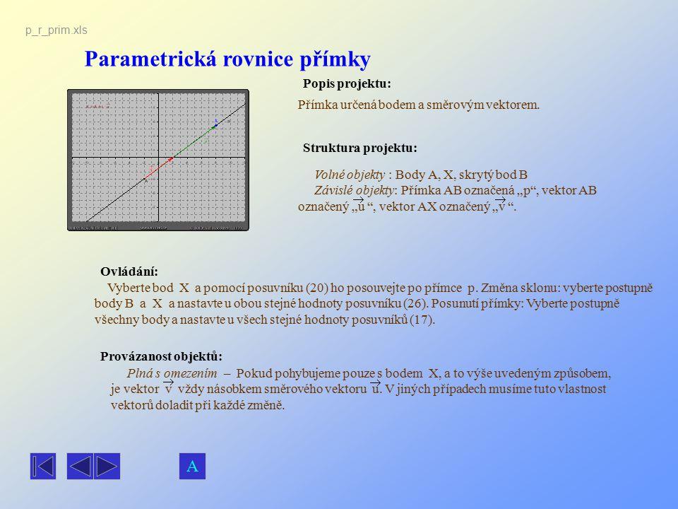 Parametrická rovnice přímky Popis projektu: Ovládání: Struktura projektu: Provázanost objektů: p_r_prim.xls Přímka určená bodem a směrovým vektorem. V