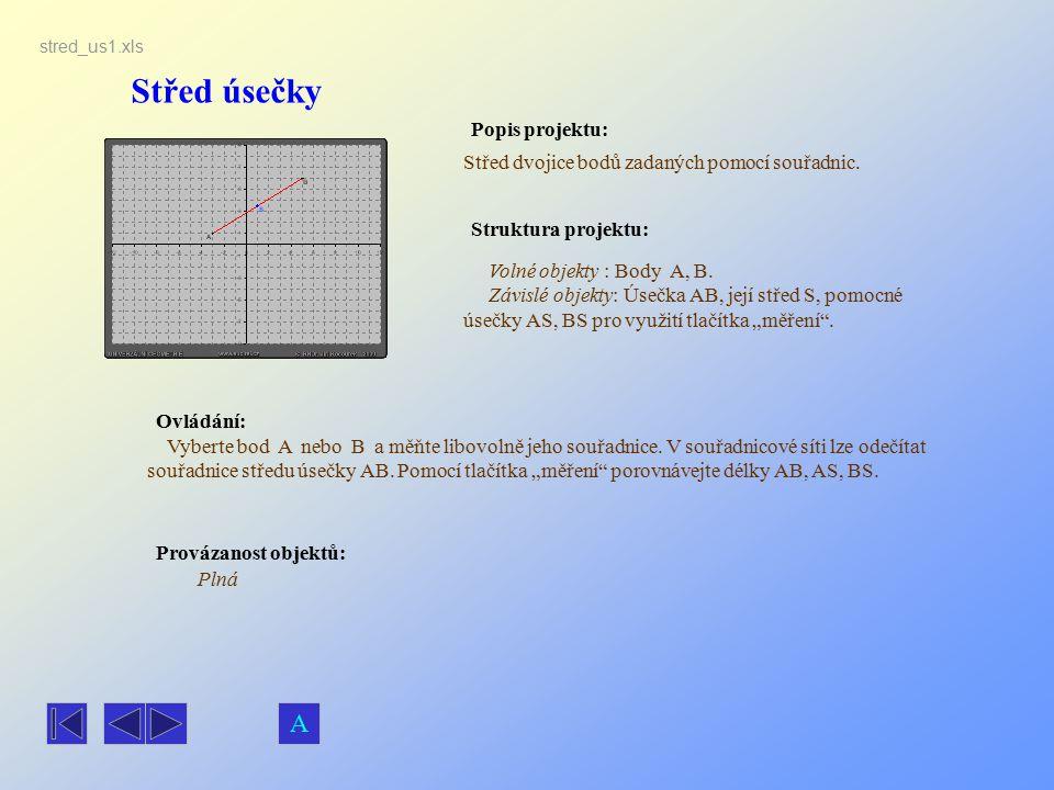 Střed úsečky Popis projektu: Ovládání: Struktura projektu: Provázanost objektů: stred_us1.xls Střed dvojice bodů zadaných pomocí souřadnic. Volné obje