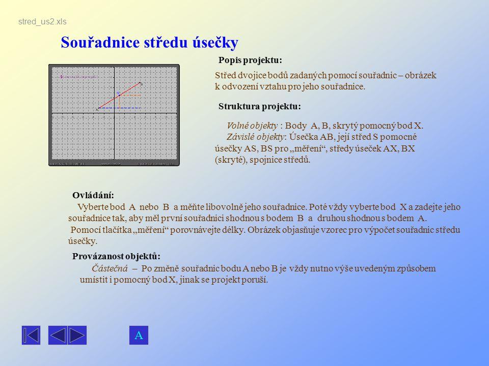 Souřadnice středu úsečky Popis projektu: Ovládání: Struktura projektu: Provázanost objektů: stred_us2.xls Střed dvojice bodů zadaných pomocí souřadnic