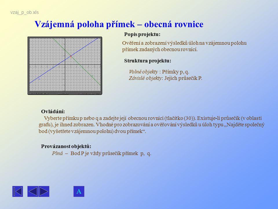 Vzájemná poloha přímek – obecná rovnice Popis projektu: Ovládání: Struktura projektu: Provázanost objektů: vzaj_p_ob.xls Ověření a zobrazení výsledků