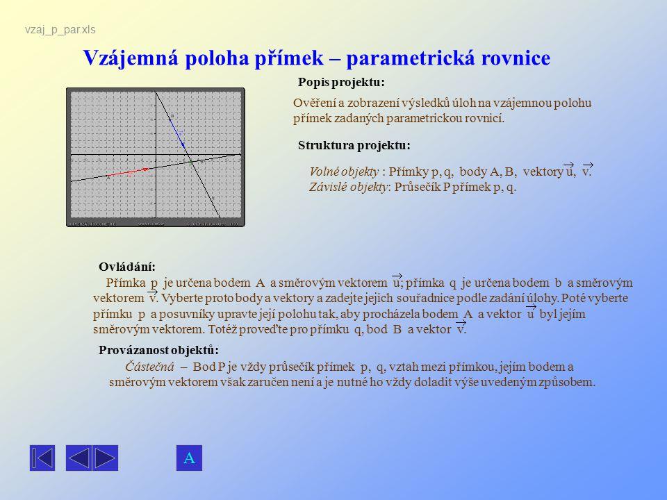 Vzájemná poloha přímek – parametrická rovnice Popis projektu: Ovládání: Struktura projektu: Provázanost objektů: vzaj_p_par.xls Ověření a zobrazení vý
