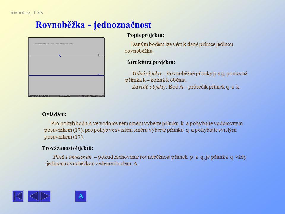 Popis projektu: Daným bodem lze vést k dané přímce jedinou rovnoběžku. Ovládání: Pro pohyb bodu A ve vodorovném směru vyberte přímku k a pohybujte vod