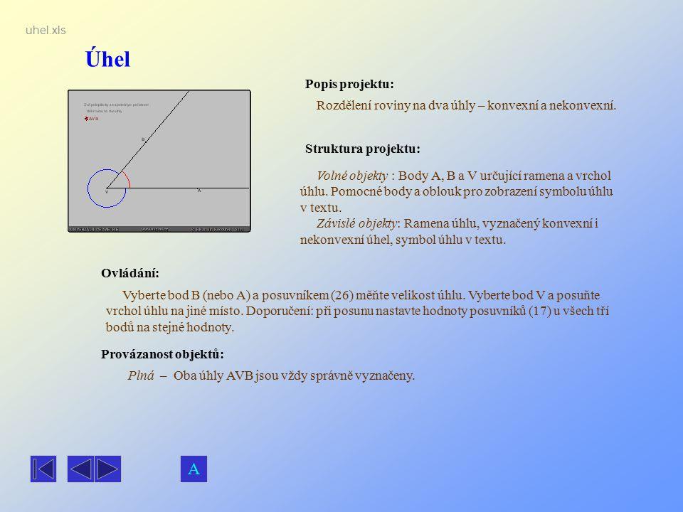 Úhel Popis projektu: Rozdělení roviny na dva úhly – konvexní a nekonvexní. Ovládání: Vyberte bod B (nebo A) a posuvníkem (26) měňte velikost úhlu. Vyb
