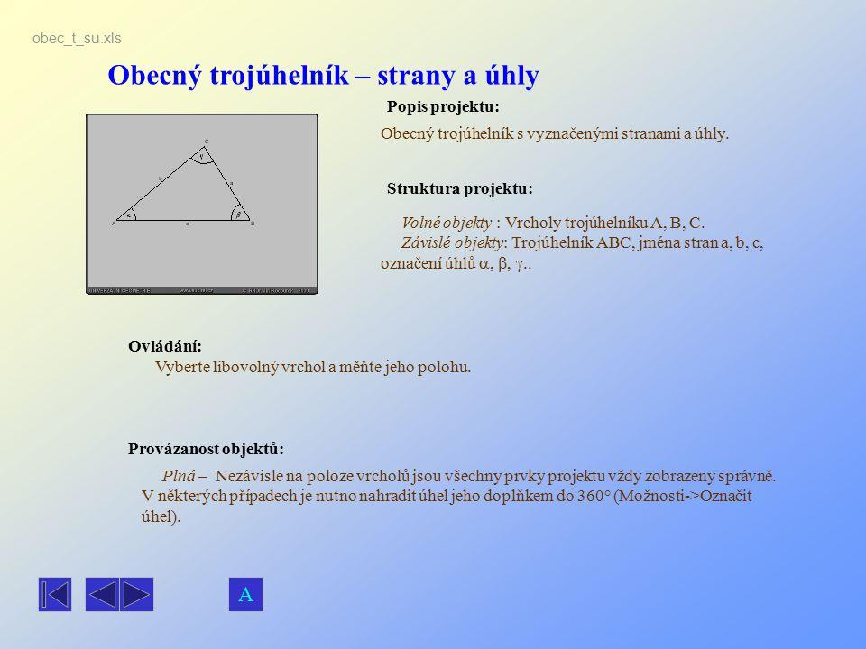 Obecný trojúhelník – strany a úhly Popis projektu: Obecný trojúhelník s vyznačenými stranami a úhly. Ovládání: Vyberte libovolný vrchol a měňte jeho p
