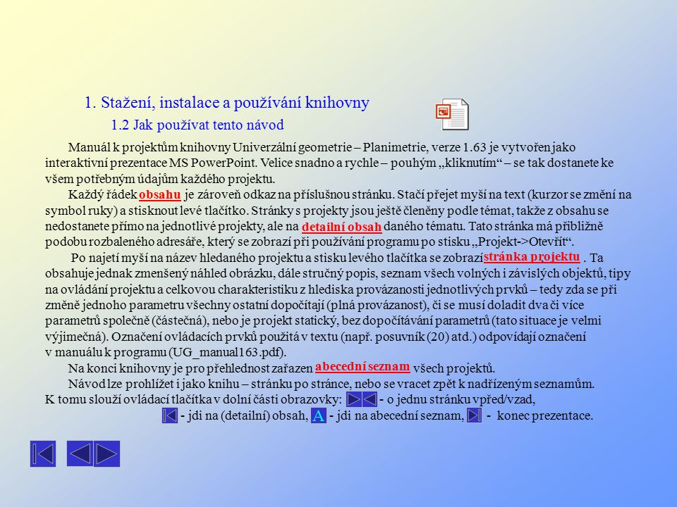 1. Stažení, instalace a používání knihovny 1.2 Jak používat tento návod Manuál k projektům knihovny Univerzální geometrie – Planimetrie, verze 1.63 je