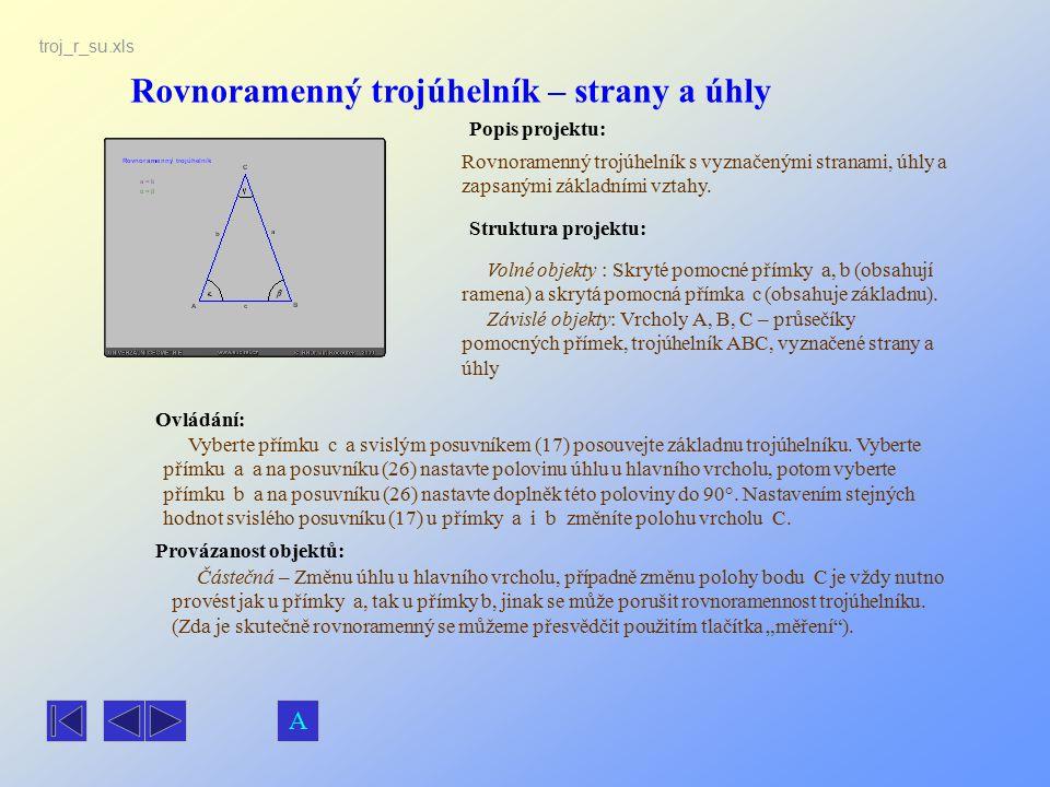 Rovnoramenný trojúhelník – strany a úhly Popis projektu: Rovnoramenný trojúhelník s vyznačenými stranami, úhly a zapsanými základními vztahy. Ovládání
