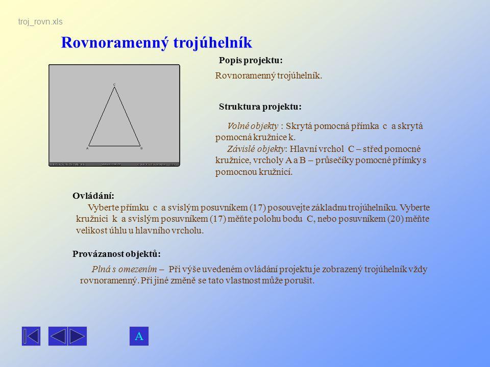 Rovnoramenný trojúhelník Popis projektu: Rovnoramenný trojúhelník. Ovládání: Volné objekty : Skrytá pomocná přímka c a skrytá pomocná kružnice k. Závi