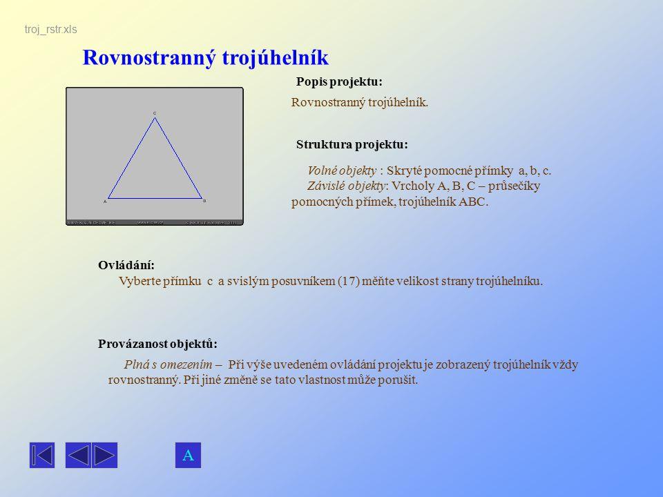 Rovnostranný trojúhelník Popis projektu: Ovládání: Struktura projektu: Provázanost objektů: Vyberte přímku c a svislým posuvníkem (17) měňte velikost
