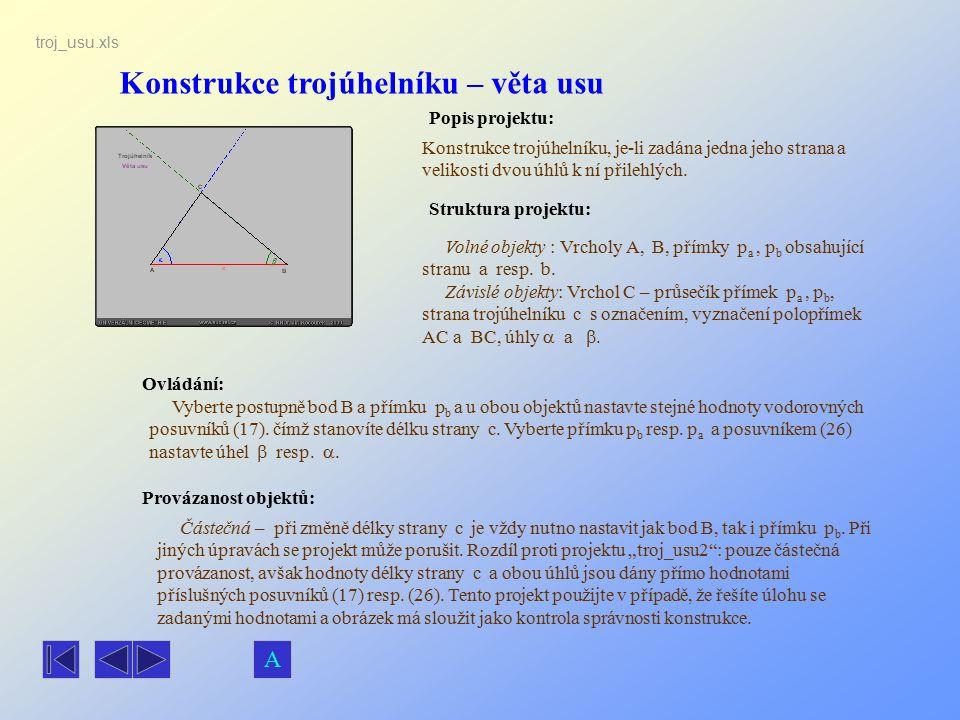 Konstrukce trojúhelníku – věta usu Popis projektu: Ovládání: Struktura projektu: Provázanost objektů: Vyberte postupně bod B a přímku p b a u obou obj