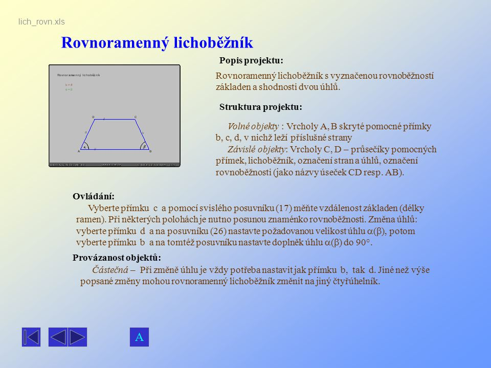 Rovnoramenný lichoběžník Popis projektu: Ovládání: Struktura projektu: Provázanost objektů: lich_rovn.xls Rovnoramenný lichoběžník s vyznačenou rovnob