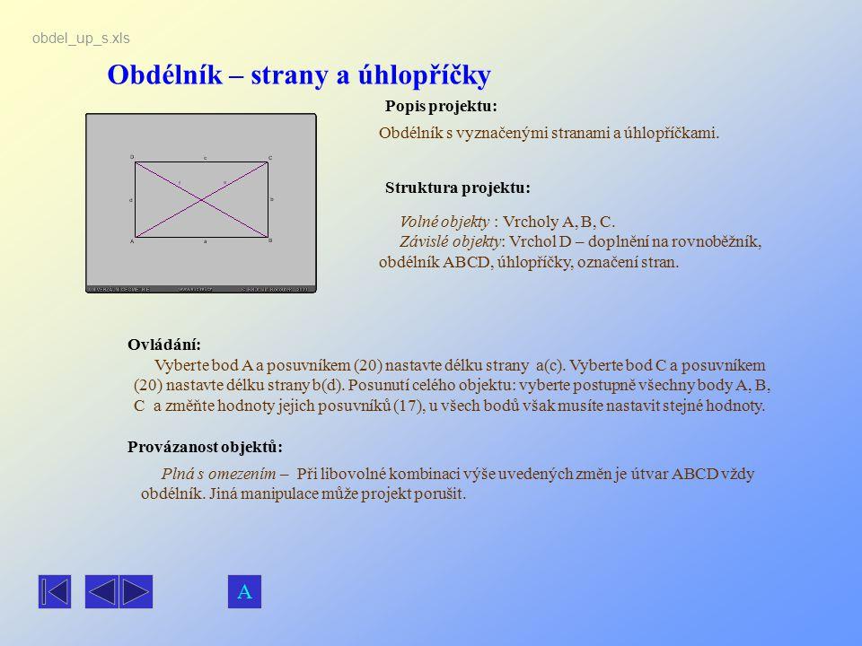 Obdélník – strany a úhlopříčky Popis projektu: Ovládání: Struktura projektu: Provázanost objektů: obdel_up_s.xls Obdélník s vyznačenými stranami a úhl