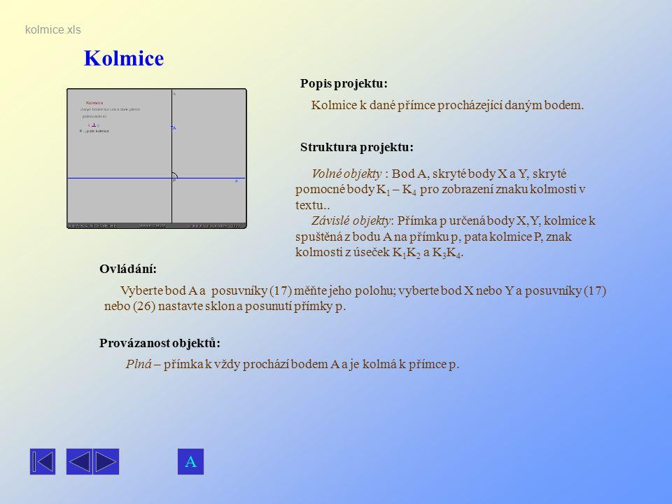 Kolmice Popis projektu: Kolmice k dané přímce procházející daným bodem. Ovládání: Vyberte bod A a posuvníky (17) měňte jeho polohu; vyberte bod X nebo