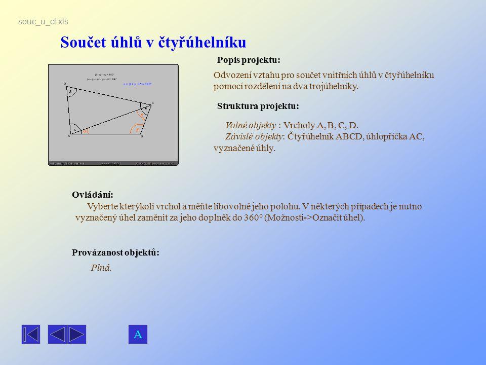 Součet úhlů v čtyřúhelníku Popis projektu: Ovládání: Struktura projektu: Provázanost objektů: souc_u_ct.xls Odvození vztahu pro součet vnitřních úhlů