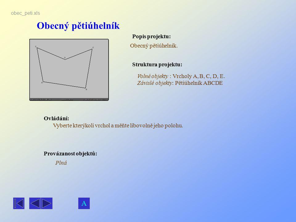 Obecný pětiúhelník Popis projektu: Ovládání: Struktura projektu: Provázanost objektů: obec_peti.xls Obecný pětiúhelník. Volné objekty : Vrcholy A, B,