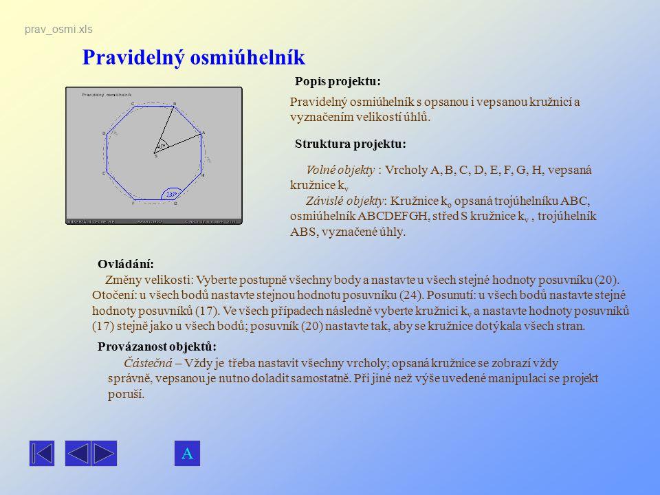 Pravidelný osmiúhelník Popis projektu: Ovládání: Struktura projektu: Provázanost objektů: prav_osmi.xls Pravidelný osmiúhelník s opsanou i vepsanou kr