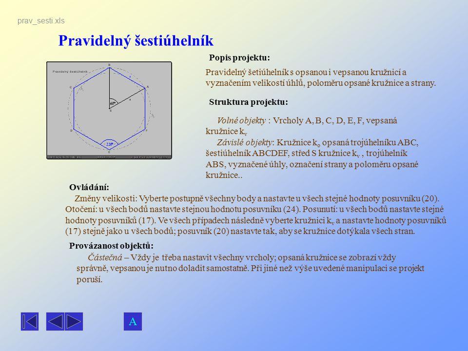 Pravidelný šestiúhelník Popis projektu: Ovládání: Struktura projektu: Provázanost objektů: prav_sesti.xls Pravidelný šetiúhelník s opsanou i vepsanou