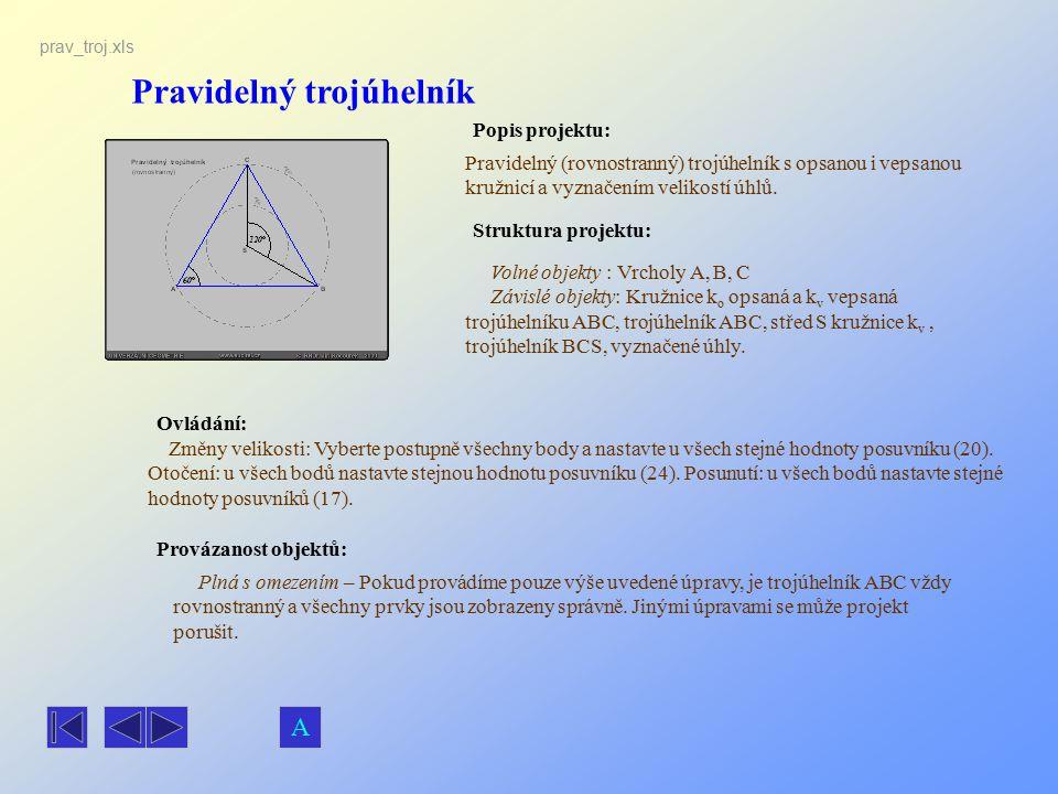 Pravidelný trojúhelník Popis projektu: Ovládání: Struktura projektu: Provázanost objektů: prav_troj.xls Pravidelný (rovnostranný) trojúhelník s opsano