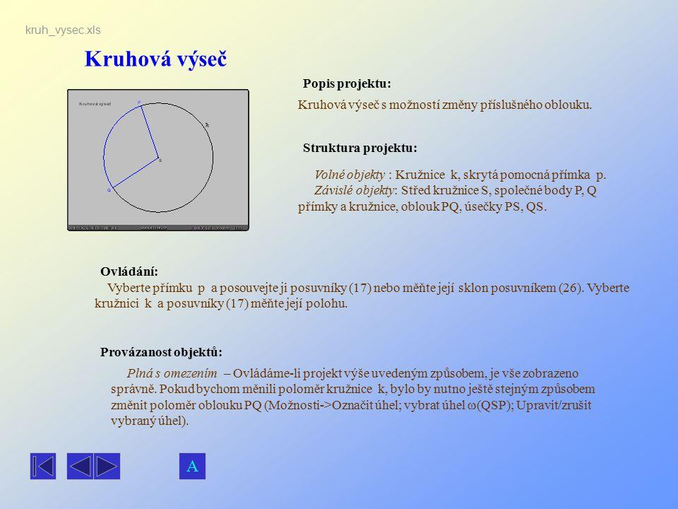 Kruhová výseč Popis projektu: Ovládání: Struktura projektu: Provázanost objektů: kruh_vysec.xls Kruhová výseč s možností změny příslušného oblouku. Pl