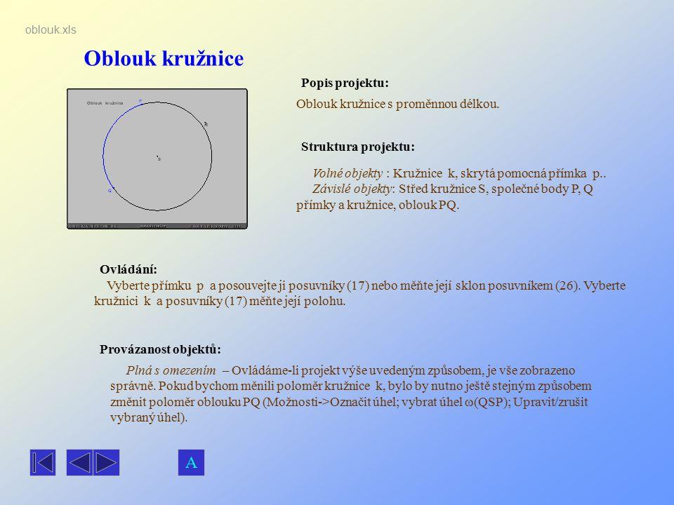 Oblouk kružnice Popis projektu: Ovládání: Struktura projektu: Provázanost objektů: oblouk.xls Oblouk kružnice s proměnnou délkou. Plná s omezením – Ov