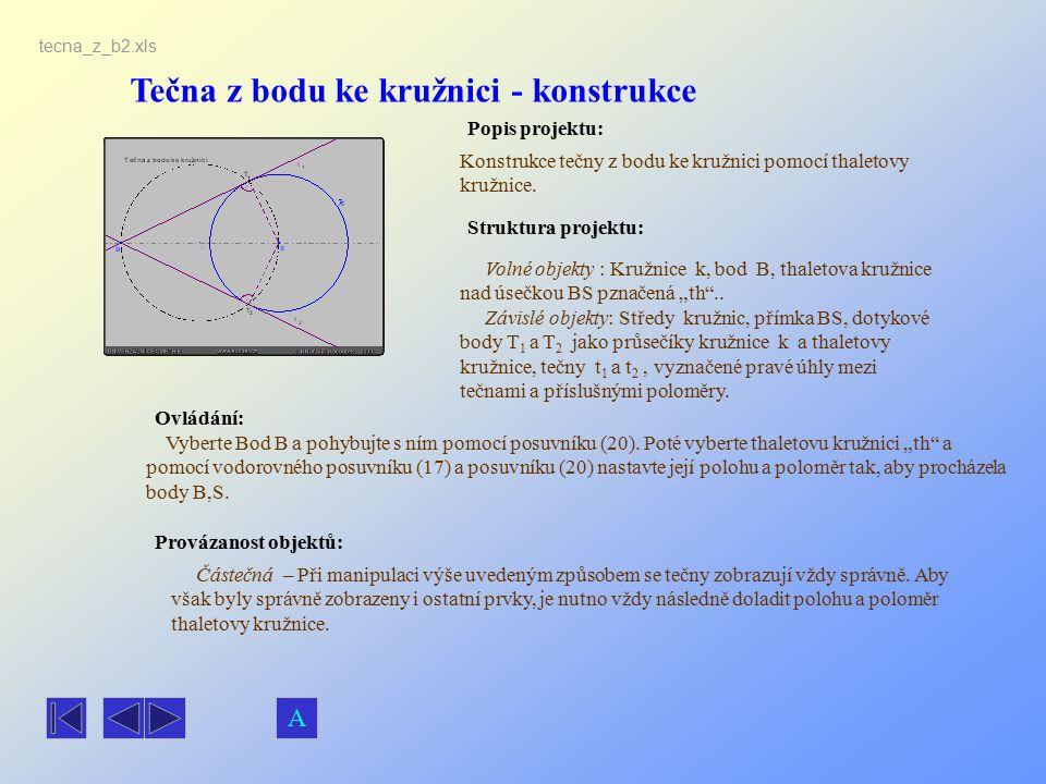 Tečna z bodu ke kružnici - konstrukce Popis projektu: Ovládání: Struktura projektu: Provázanost objektů: tecna_z_b2.xls Konstrukce tečny z bodu ke kru