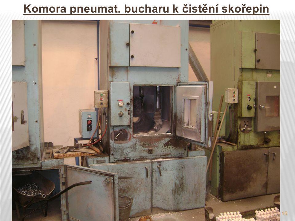 16 Komora pneumat. bucharu k čistění skořepin