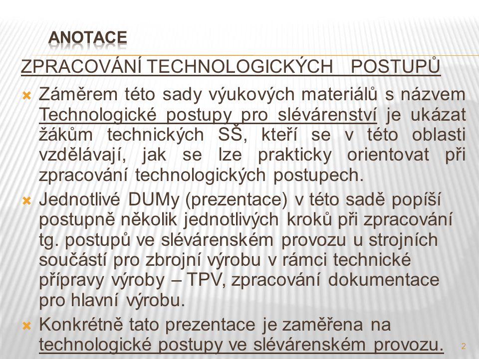 2 ZPRACOVÁNÍ TECHNOLOGICKÝCH POSTUPŮ  Záměrem této sady výukových materiálů s názvem Technologické postupy pro slévárenství je ukázat žákům technický