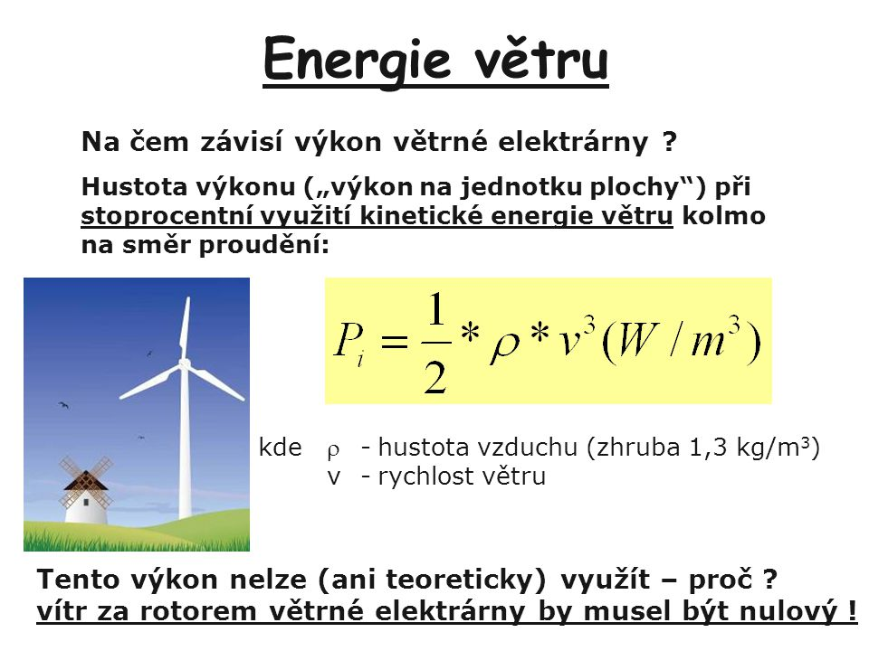 """Energie větru Na čem závisí výkon větrné elektrárny ? Hustota výkonu (""""výkon na jednotku plochy"""") při stoprocentní využití kinetické energie větru kol"""
