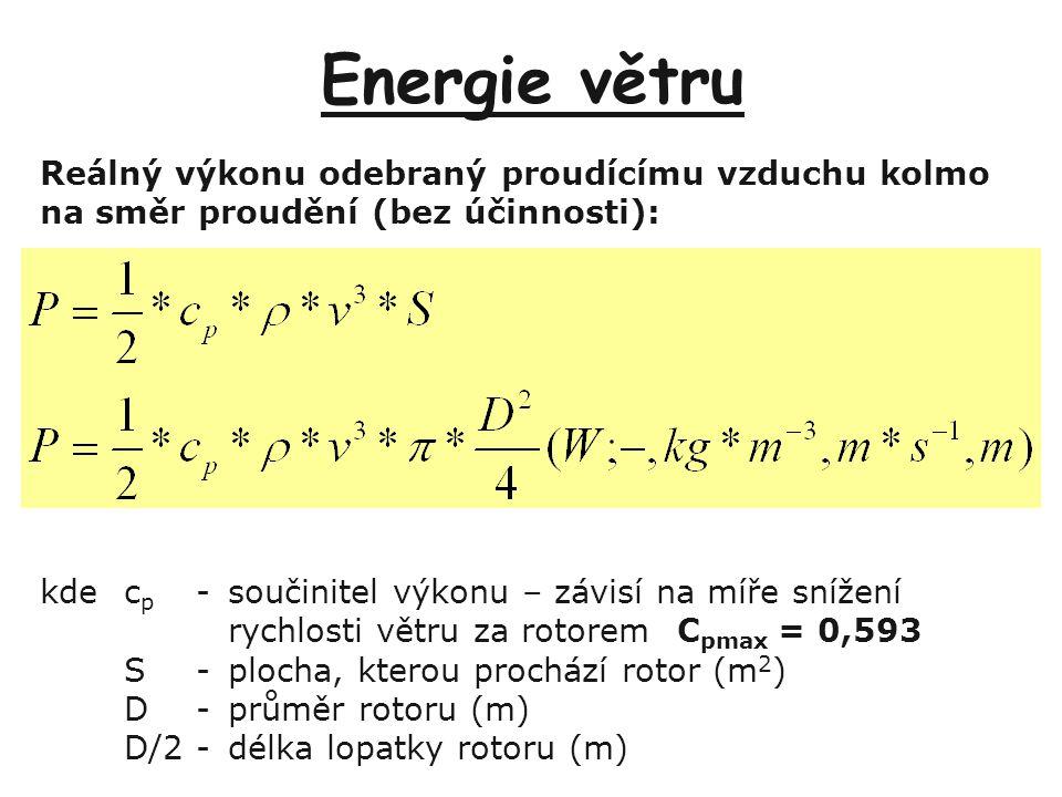 Energie větru Reálný výkonu odebraný proudícímu vzduchu kolmo na směr proudění (bez účinnosti): kdec p -součinitel výkonu – závisí na míře snížení ryc