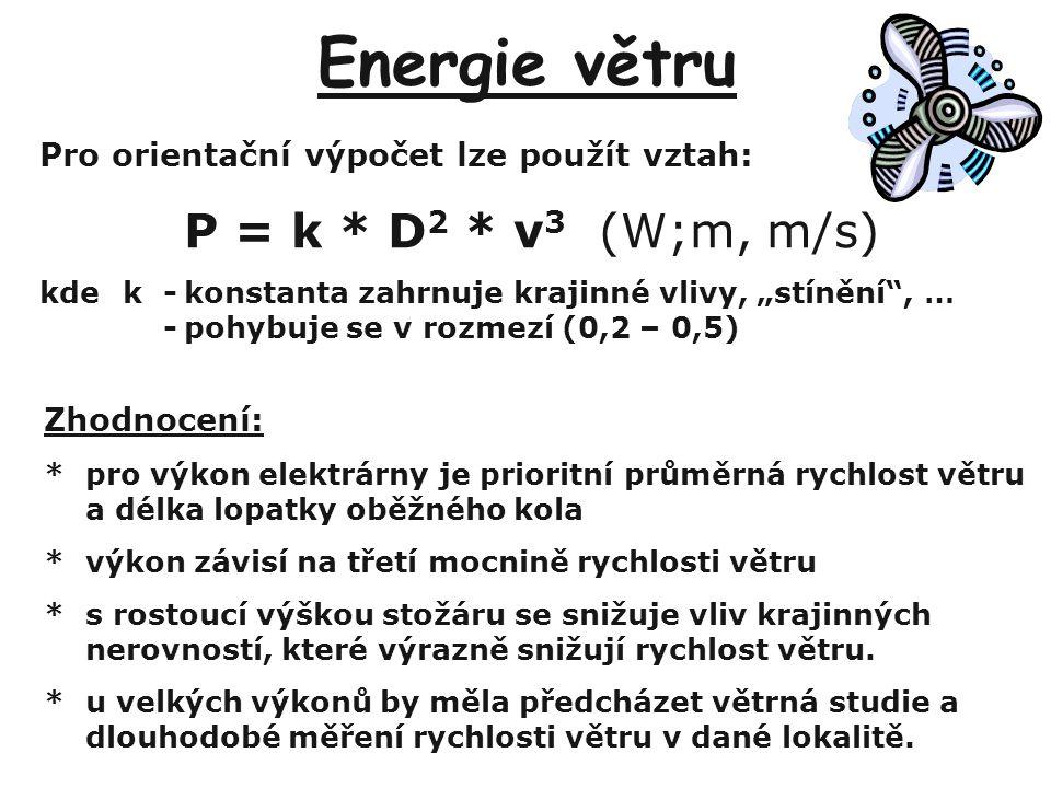 """Energie větru Pro orientační výpočet lze použít vztah: P = k * D 2 * v 3 (W;m, m/s) kdek-konstanta zahrnuje krajinné vlivy, """"stínění"""", … -pohybuje se"""