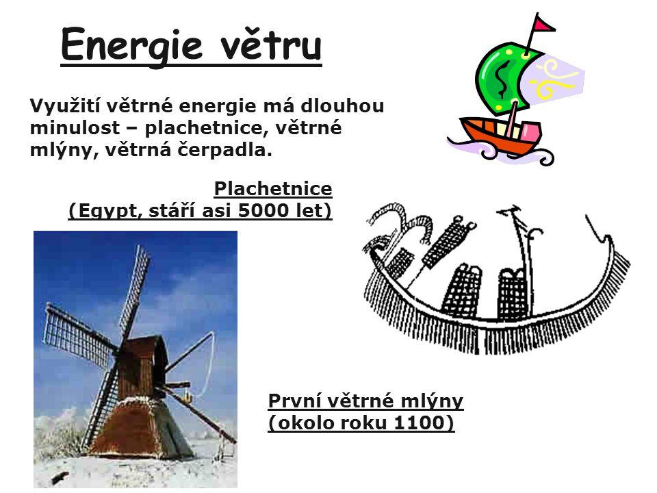 Energie větru Využití větrné energie má dlouhou minulost – plachetnice, větrné mlýny, větrná čerpadla. Plachetnice (Egypt, stáří asi 5000 let) První v