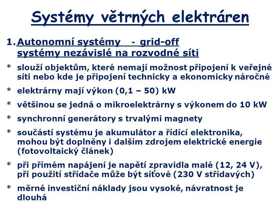 Systémy větrných elektráren 1.Autonomní systémy - grid-off systémy nezávislé na rozvodné síti *slouží objektům, které nemají možnost připojení k veřej