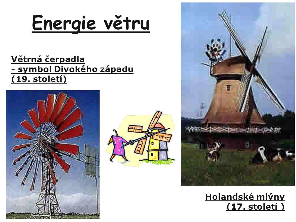 Energie větru Holandské mlýny (17. století ) Větrná čerpadla - symbol Divokého západu (19. století)