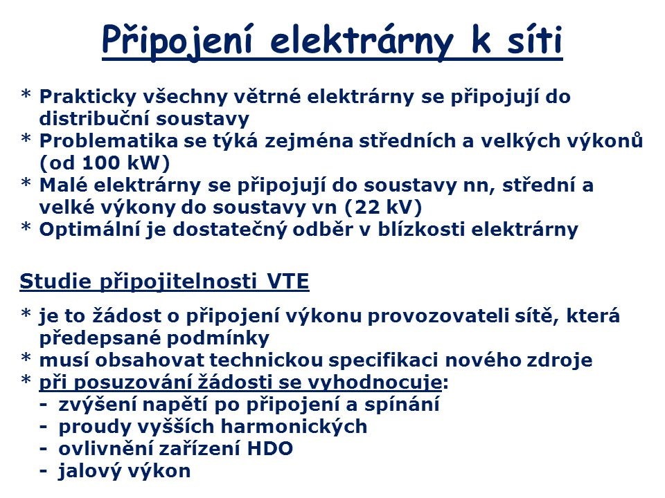 Připojení elektrárny k síti *Prakticky všechny větrné elektrárny se připojují do distribuční soustavy *Problematika se týká zejména středních a velkýc