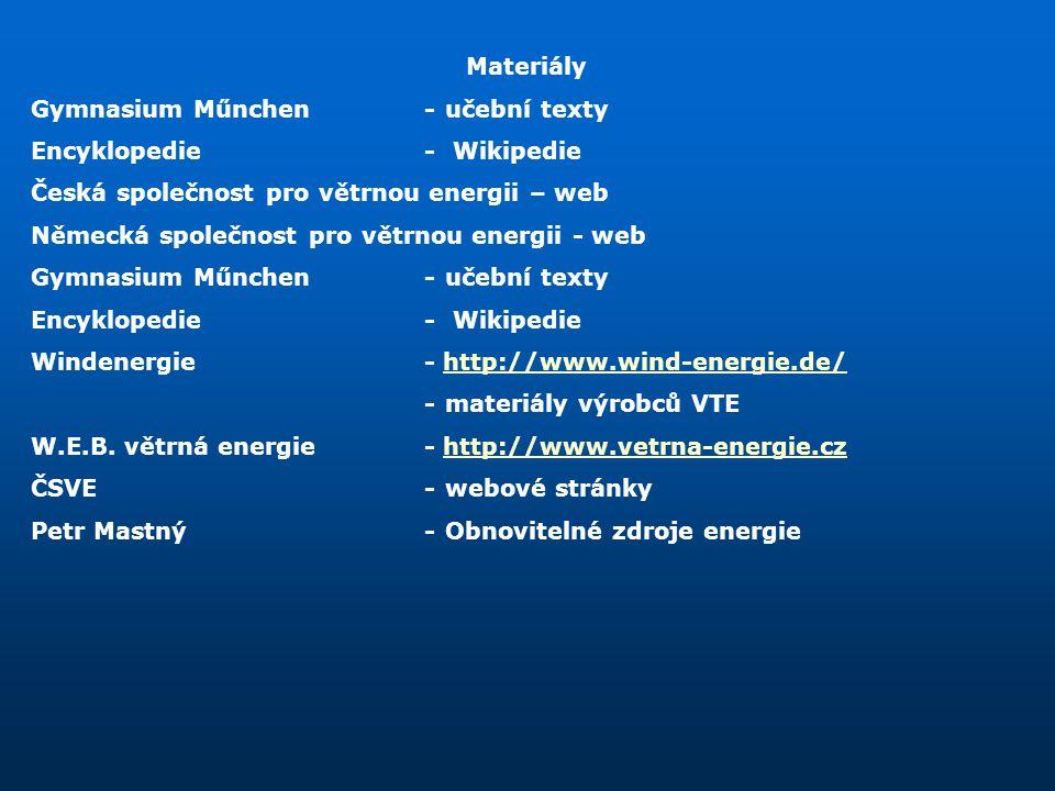 Materiály Gymnasium Műnchen-učební texty Encyklopedie- Wikipedie Česká společnost pro větrnou energii – web Německá společnost pro větrnou energii - w